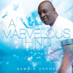 "Music: Sammie Okposo ""A Marvelous Thing"""