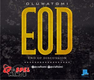 Music: E.O.D [End Of Discussion] -Oluwa Tomi