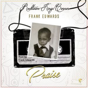Music: Frank Edwards – Praise