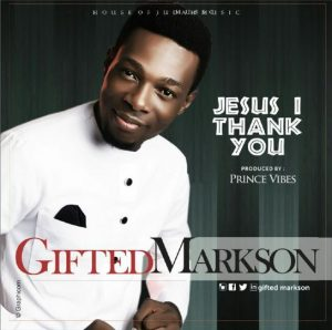Music: Gifted Markson – Jesus I Thank You
