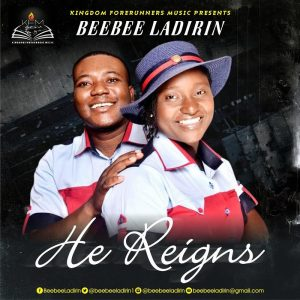Music: He Reigns – BeeBee Ladirin