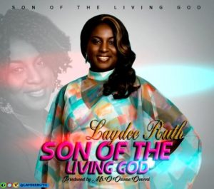 Music: Laydee Ruth – Son Of The Living God