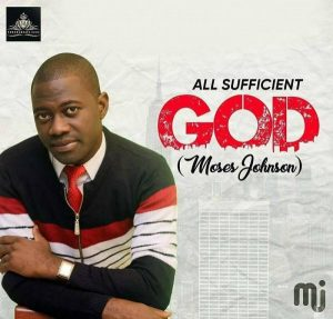 Music: Moses Johnson – All Sufficient God