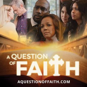 """A Question Of Faith """"Film To Be Highlighted At Bishop TD Jakes International MegaFest Christian Conference & International Film Festival"""