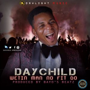 Music: Daychild – Wetin Man Nor Fit Do
