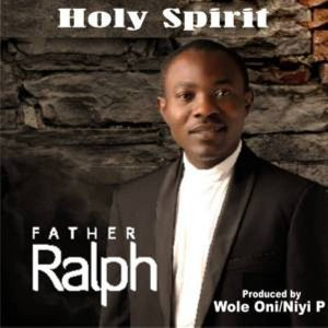 Music: Father Ralph – Holy Spirit + Awesome Grace