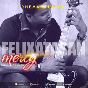 Music: Felix Atasan – Mercy