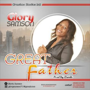 Music: Glory Samson – Great Father (Prod. By Damils)