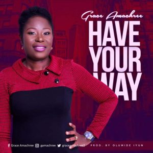 Music: Grace Amachree – Have Your Way