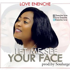 Music: Love Enenche – Let Me See Your Face