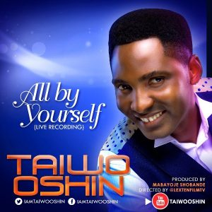 Music: Taiwo Oshin – All By Yourself