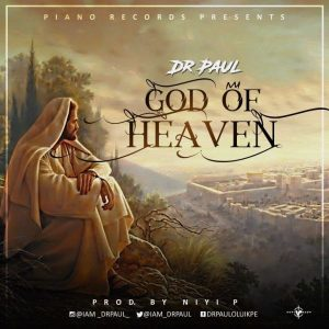 Music: God Of Heaven – Dr. Paul [@iam_drpaul]