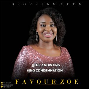 Favour Zoe Set To Drop Two New Singles 'The Anointing & No Condemnation In Christ