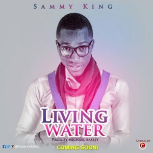 Living Water by Sammy King DROPS SOON