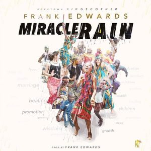 Music: Miracle Rain – Frank Edwards [@Frankrichboy