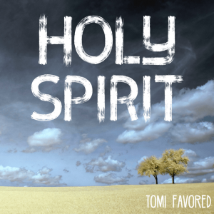 Music: Tomi Favored – Holy Spirit [@tomifavored]