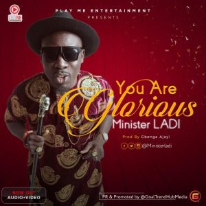 Music: Minister Ladi – You Are Glorious [@ministerladi