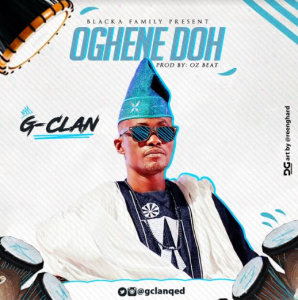 Music: G-Clan – Oghene Doh [@GclanQed]