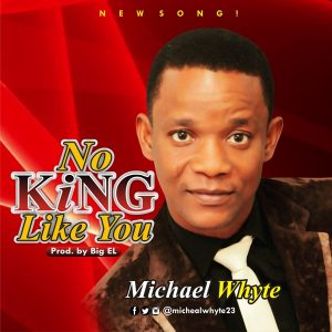 New Song: Michael Whyte – No King Like You [@michaelwhyte23]