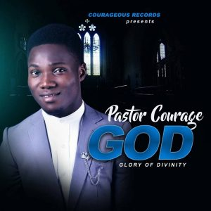 Album: Pastor Courage – Glory Of Divinity (GOD) + God Of The Supernatural [@legendcourage]