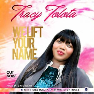 Music: New Single by Tracy Tolota – We Lift Your Name [@Ministertracy]