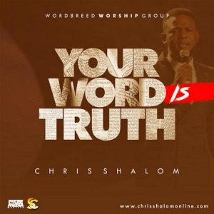 Music: Chris Shalom – Your Word Is Truth [@shalom_chris]
