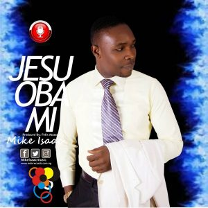 Music: Jesu Oba Mi – Mike Isaac [@Mikeisaacmusic]