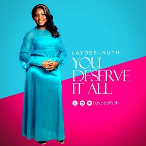 Music: You Deserve It All – Laydee Ruth [@LaydeeRuth]