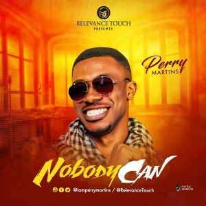 Music: Perry Martins – Nobody can [@iamPerryMartins]