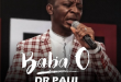 Lyrics :: Baba O – Dr Paul Ft Preye Orok @Iam_DrPaul @PreyeOrok