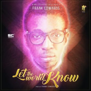 Frank Edwards – New Song -Let the World Know-    Orodeonlineng.com