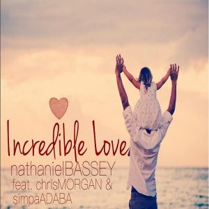 Audio: @Nathaniel Bassey –Incredible Love ft. Chris Morgan & Simpa Adaba    Orodeonlineng.com