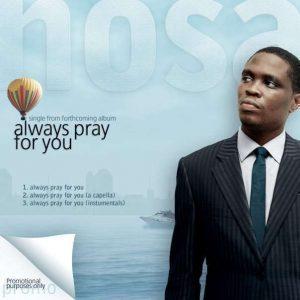 Nosa – Always Pray For You    Orodeonlineng.com