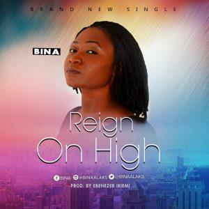Bina -Reign On High-  Orodeonlineng