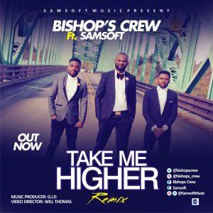Bishop's Crew Ft. Samsoft -Take Me Higher (Remix) [Audio/Video]