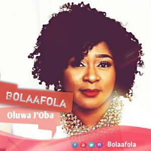 Bolaafola -Oluwa J'oba @orodeonlineng