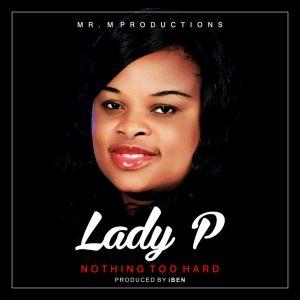 Lady P – Nothing Too Hard- orodeonlineng