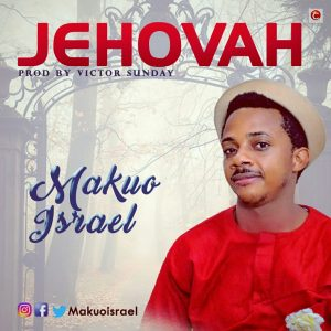Makuo Israel New Released [Jehovah]  Orodeonlineng