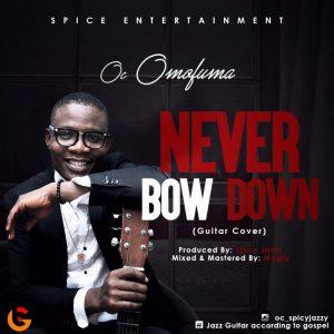 """Oc Omofuma – """"Never Bow Down Guitar Cover"""" -orodeonlineng"""