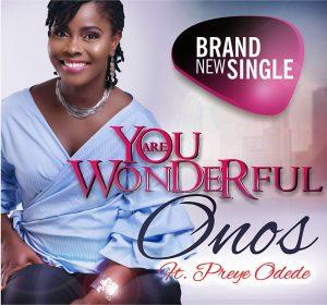 You Are Wonderful - Onos Ariyo Ft. Preye Odede