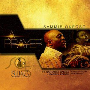 Sammie Okposo Ft. Gabriel Eziashi, Nathaniel Bassey & Andrew Bello {A Prayer}