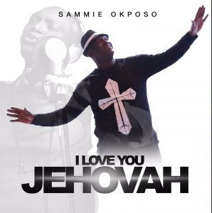 Sammie Okposo -I Love You Jehovah-  Orodeonlineng