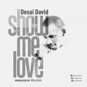 Show Me Love -Desai David- orodeonlineng.com