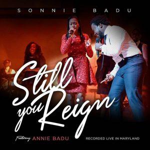 Sonnie Badu – Still You Reign (ft. Annie Badu)    Orodeonlineng.com