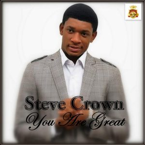 Steve Crown – You Are Great   orodeonlineng.com