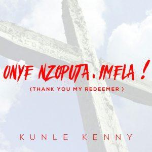"""Thank You My Redeemer """"Onye Nzoputa, Imela"""" by Kunle Kenny"""