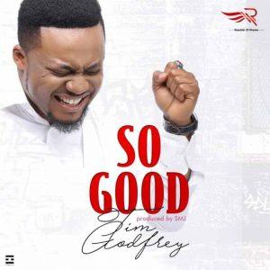 Audio: Tim Godfrey – So Good   Orodeonlineng.com