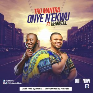 Onye N'ekwu Ft. Henrisoul -Tru Mantra- orodeonlineng.com