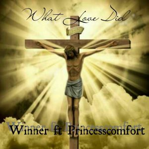 "What Love Did"" Winner – ft. Princess Comfort"