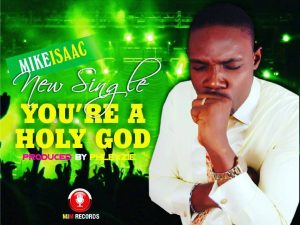 Audio: Your'e My Holy God @Mike-Isaac    Orodeonlineng.com